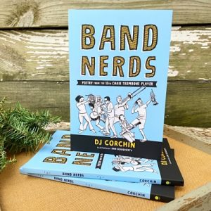 Band Nerds: Poetry from the 13th Chair Trombone Player